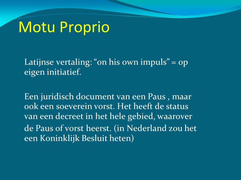 Motu Proprio Latijnse vertaling: on his own impuls = op eigen initiatief.