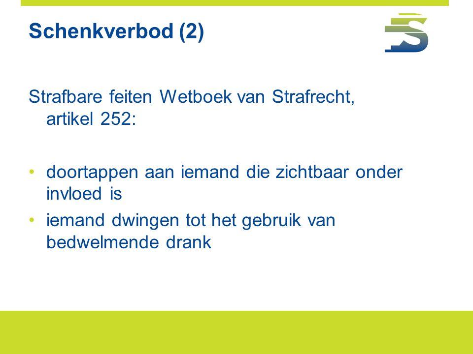 Schenkverbod (2) Strafbare feiten Wetboek van Strafrecht, artikel 252: