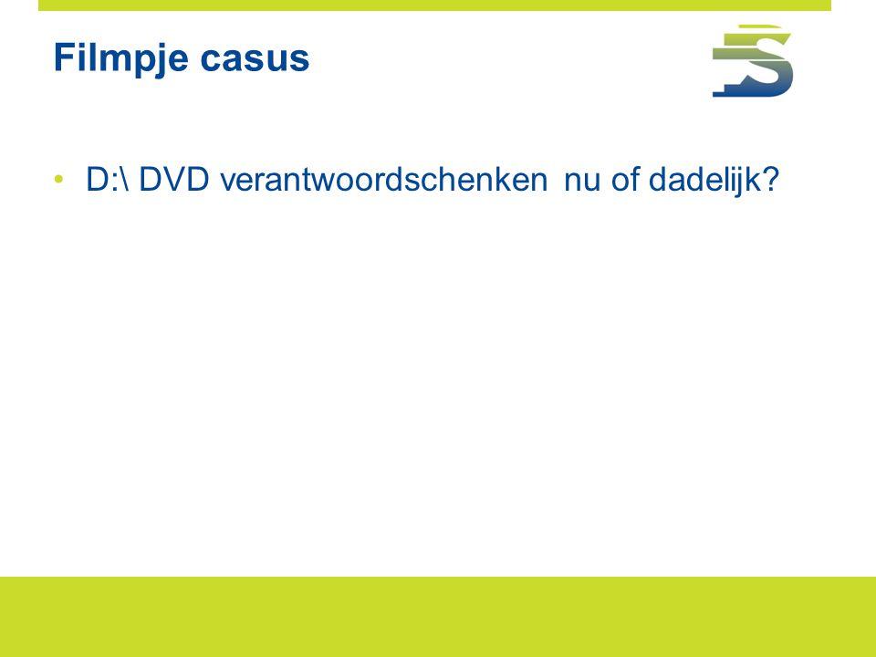Filmpje casus D:\ DVD verantwoordschenken nu of dadelijk