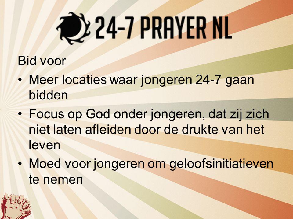 Bid voor Meer locaties waar jongeren 24-7 gaan bidden. Focus op God onder jongeren, dat zij zich niet laten afleiden door de drukte van het leven.