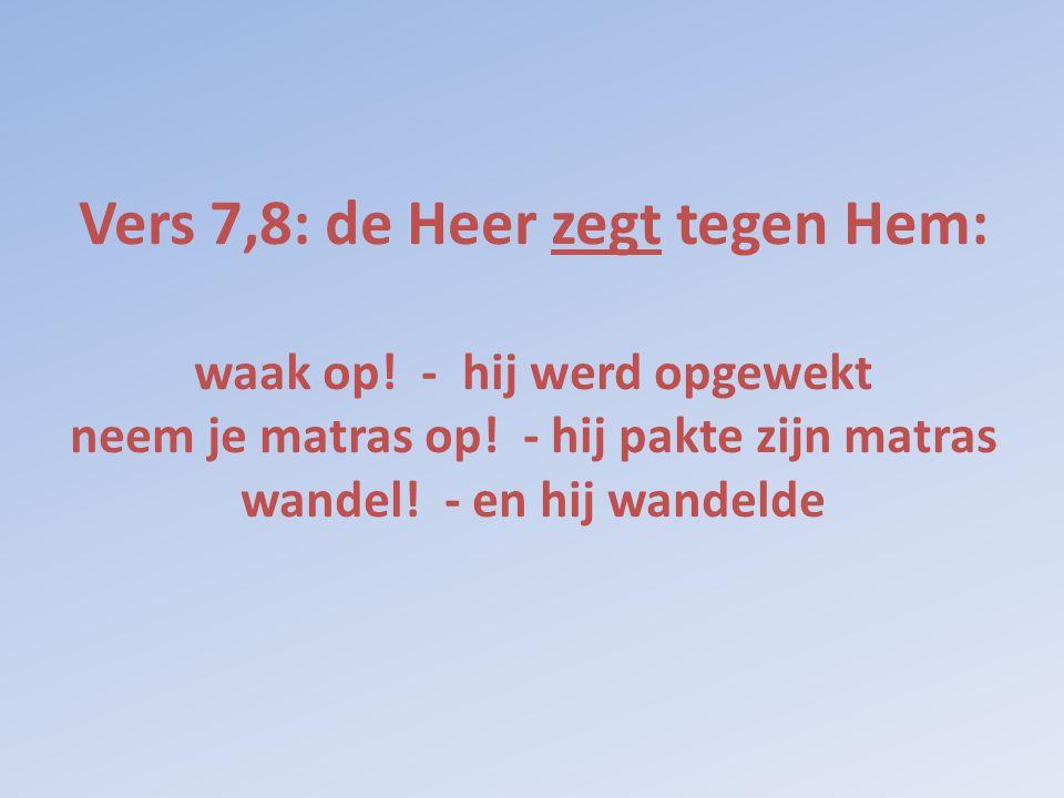 Vers 7,8: de Heer zegt tegen Hem: waak op