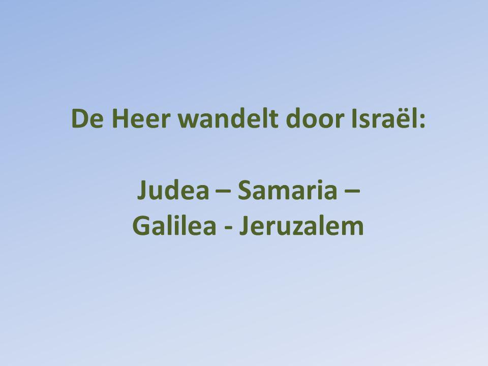 De Heer wandelt door Israël: Judea – Samaria – Galilea - Jeruzalem