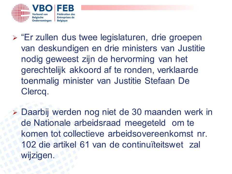 Er zullen dus twee legislaturen, drie groepen van deskundigen en drie ministers van Justitie nodig geweest zijn de hervorming van het gerechtelijk akkoord af te ronden, verklaarde toenmalig minister van Justitie Stefaan De Clercq.