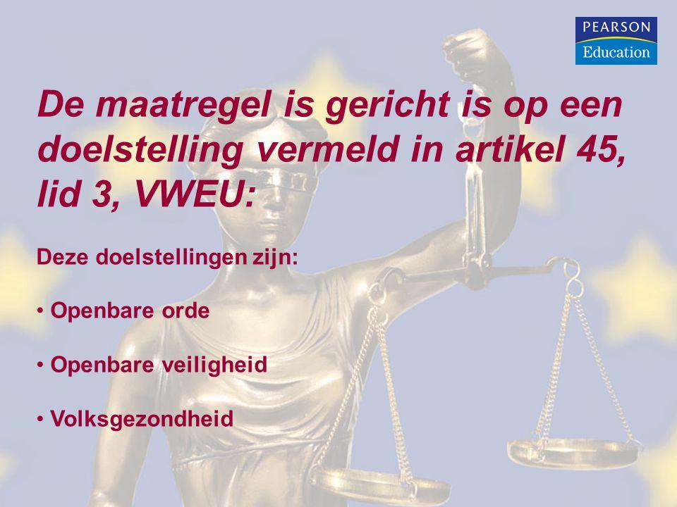 De maatregel is gericht is op een doelstelling vermeld in artikel 45, lid 3, VWEU:
