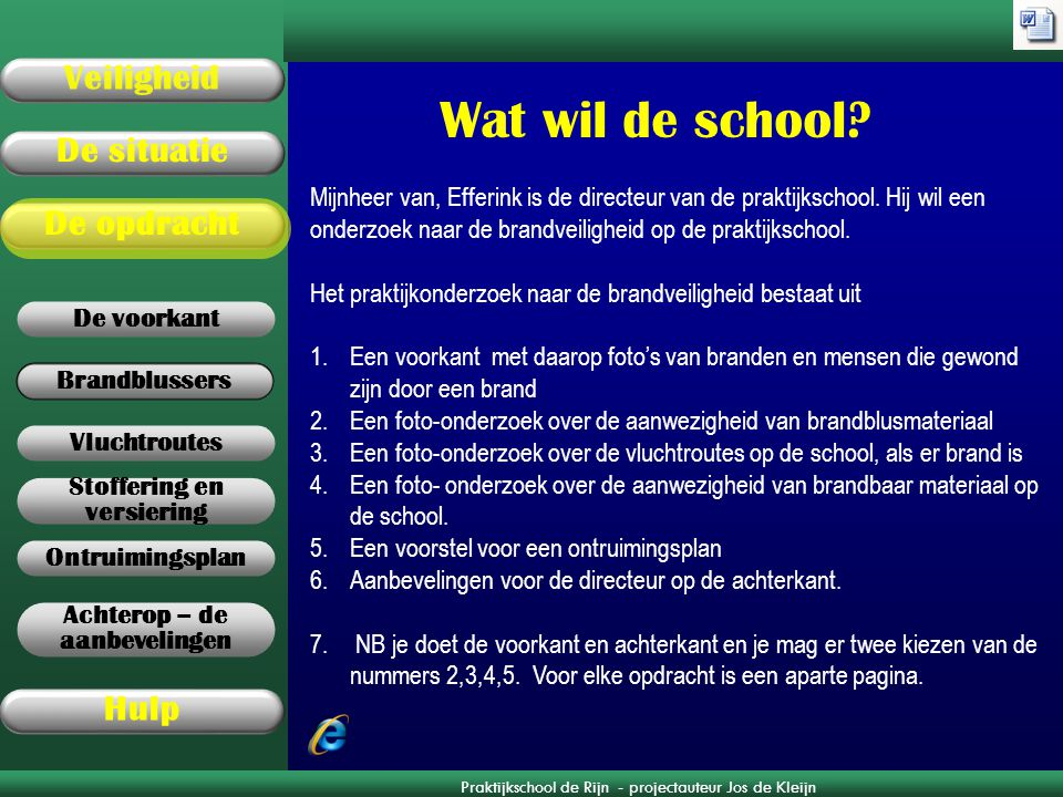Wat wil de school Mijnheer van, Efferink is de directeur van de praktijkschool. Hij wil een onderzoek naar de brandveiligheid op de praktijkschool.