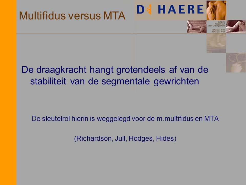 Multifidus versus MTA De draagkracht hangt grotendeels af van de stabiliteit van de segmentale gewrichten.