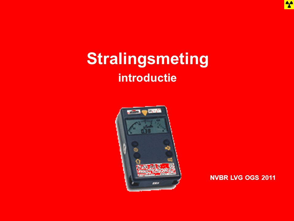 Stralingsmeting introductie NVBR LVG OGS 2011