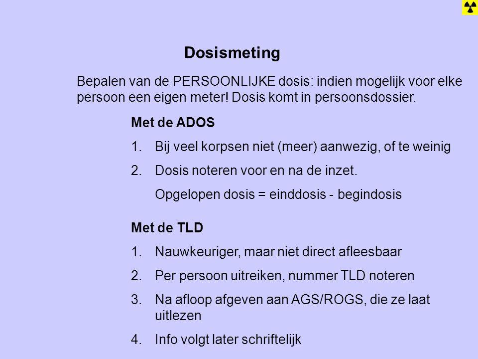 Dosismeting Bepalen van de PERSOONLIJKE dosis: indien mogelijk voor elke persoon een eigen meter! Dosis komt in persoonsdossier.