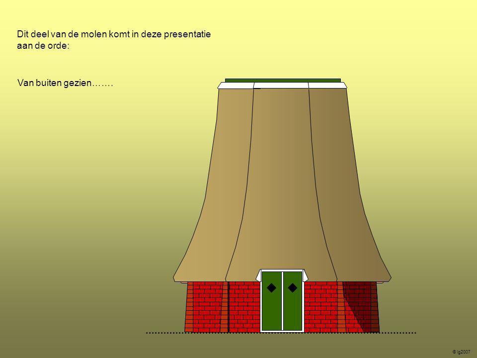Dit deel van de molen komt in deze presentatie aan de orde: