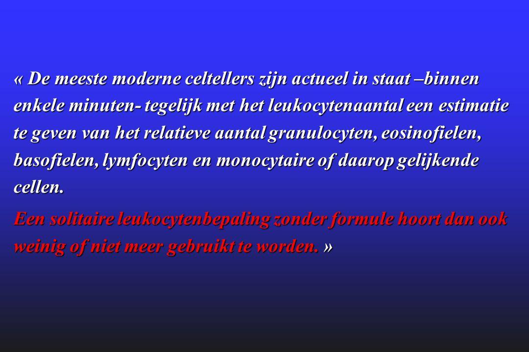 « De meeste moderne celtellers zijn actueel in staat –binnen enkele minuten- tegelijk met het leukocytenaantal een estimatie te geven van het relatieve aantal granulocyten, eosinofielen, basofielen, lymfocyten en monocytaire of daarop gelijkende cellen.