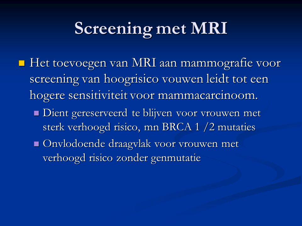 Screening met MRI Het toevoegen van MRI aan mammografie voor screening van hoogrisico vouwen leidt tot een hogere sensitiviteit voor mammacarcinoom.