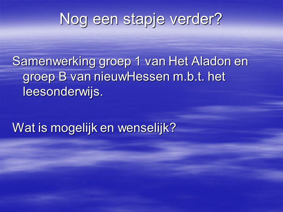 Nog een stapje verder Samenwerking groep 1 van Het Aladon en groep B van nieuwHessen m.b.t. het leesonderwijs.