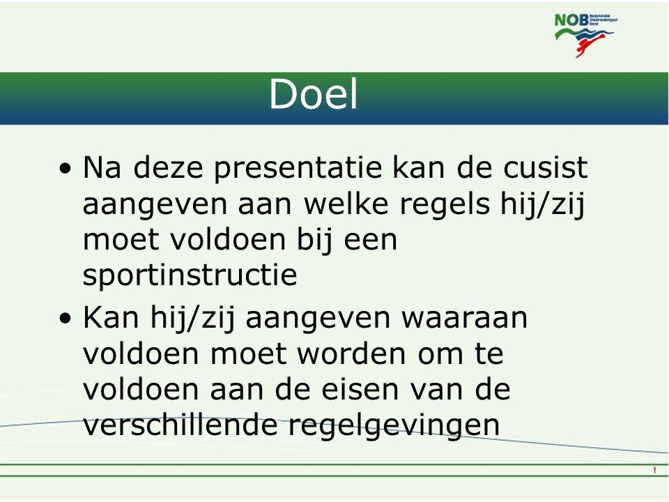 Doel Na deze presentatie kan de cusist aangeven aan welke regels hij/zij moet voldoen bij een sportinstructie.