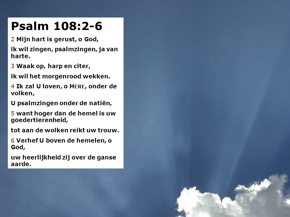 Psalm 108:2-6 Psalm 57:8-12 2 Mijn hart is gerust, o God,
