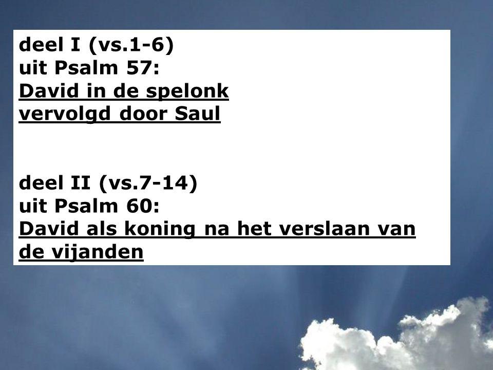 deel I (vs.1-6) uit Psalm 57: David in de spelonk vervolgd door Saul