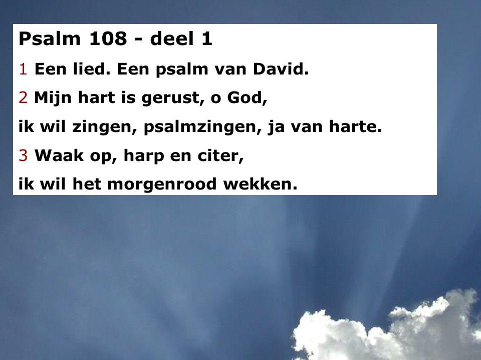 Psalm 108 - deel 1 1 Een lied. Een psalm van David.