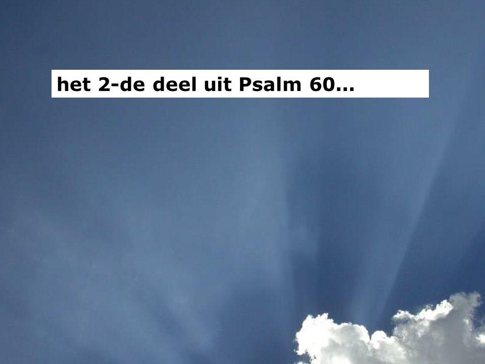 het 2-de deel uit Psalm 60...