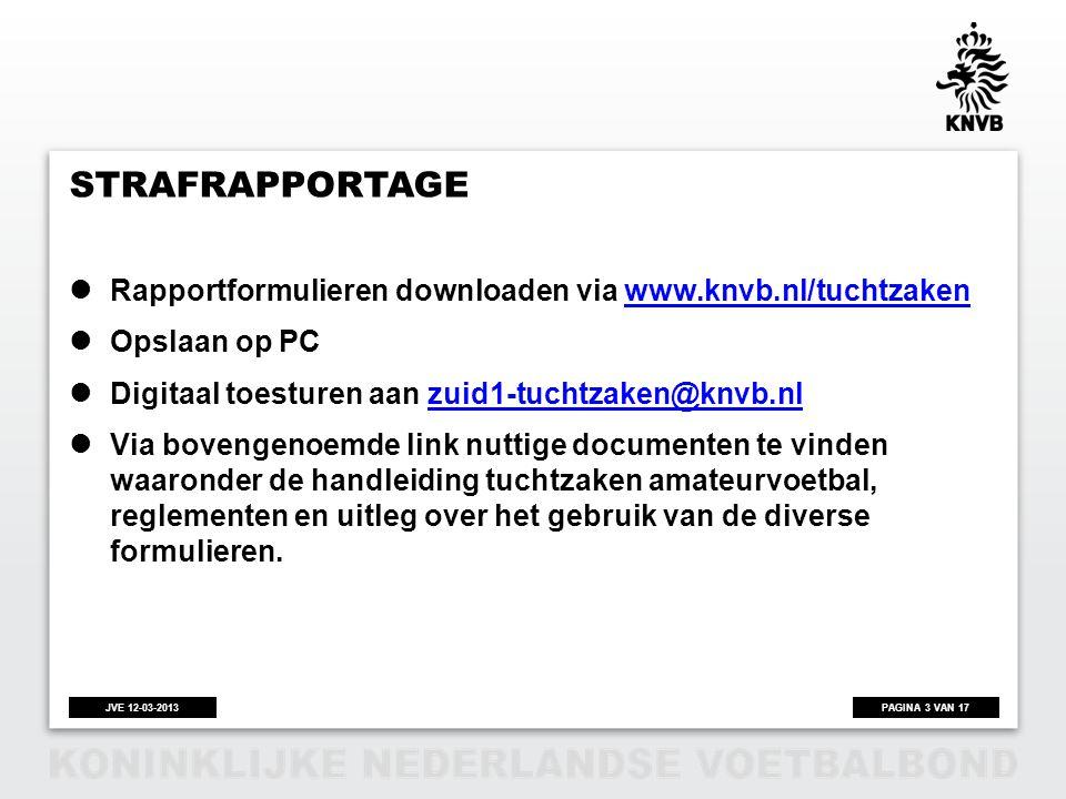 Strafrapportage Rapportformulieren downloaden via www.knvb.nl/tuchtzaken. Opslaan op PC. Digitaal toesturen aan zuid1-tuchtzaken@knvb.nl.