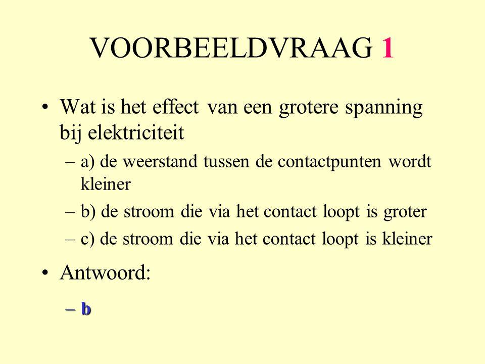 VOORBEELDVRAAG 1 Wat is het effect van een grotere spanning bij elektriciteit. a) de weerstand tussen de contactpunten wordt kleiner.