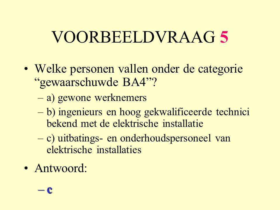 VOORBEELDVRAAG 5 Welke personen vallen onder de categorie gewaarschuwde BA4 a) gewone werknemers.