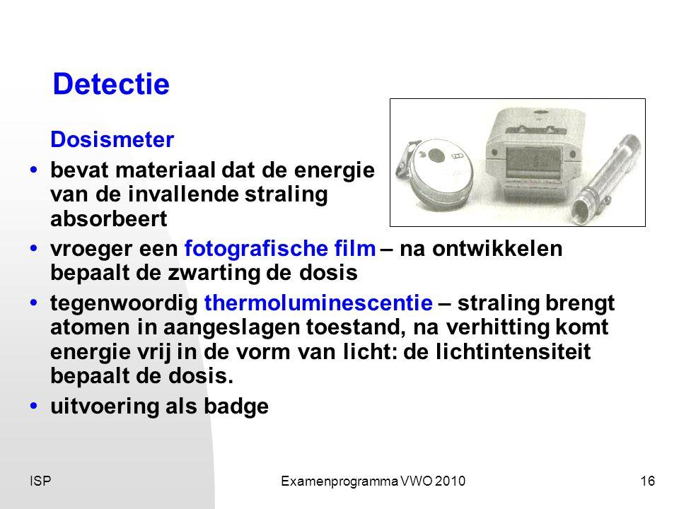 Detectie Dosismeter • bevat materiaal dat de energie