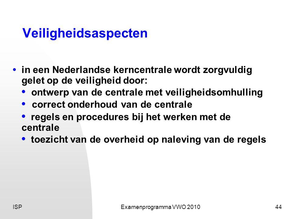 Veiligheidsaspecten • in een Nederlandse kerncentrale wordt zorgvuldig gelet op de veiligheid door:
