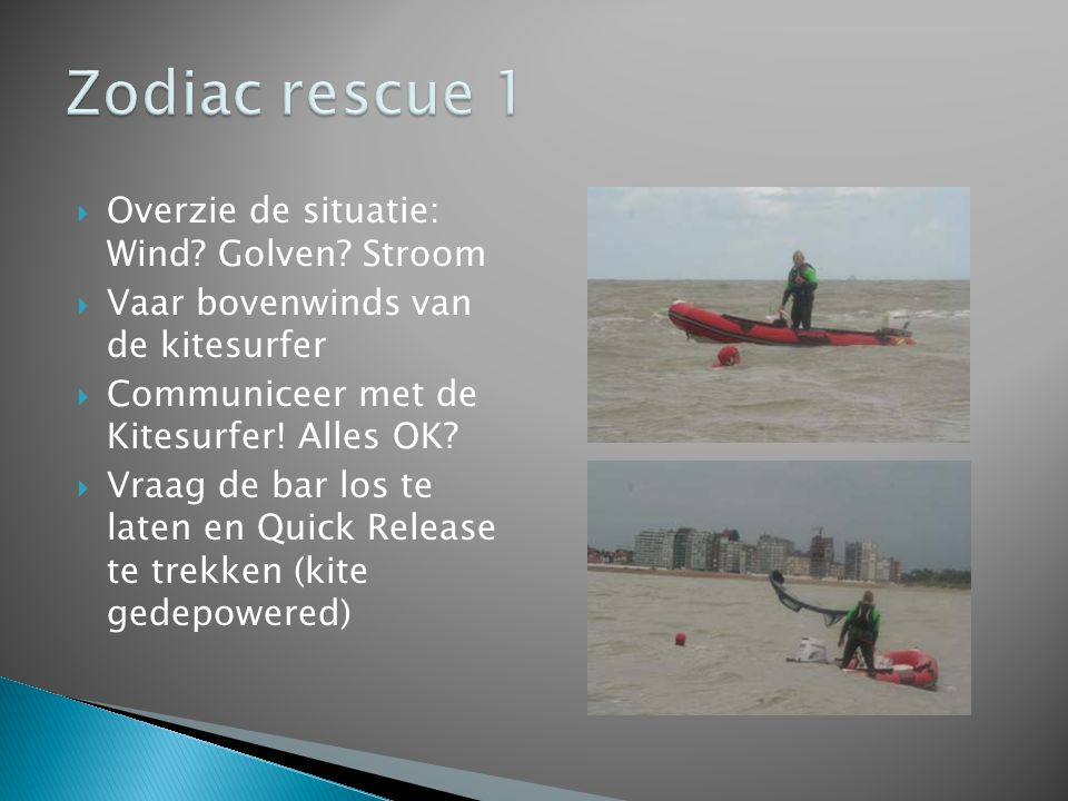 Zodiac rescue 1 Overzie de situatie: Wind Golven Stroom