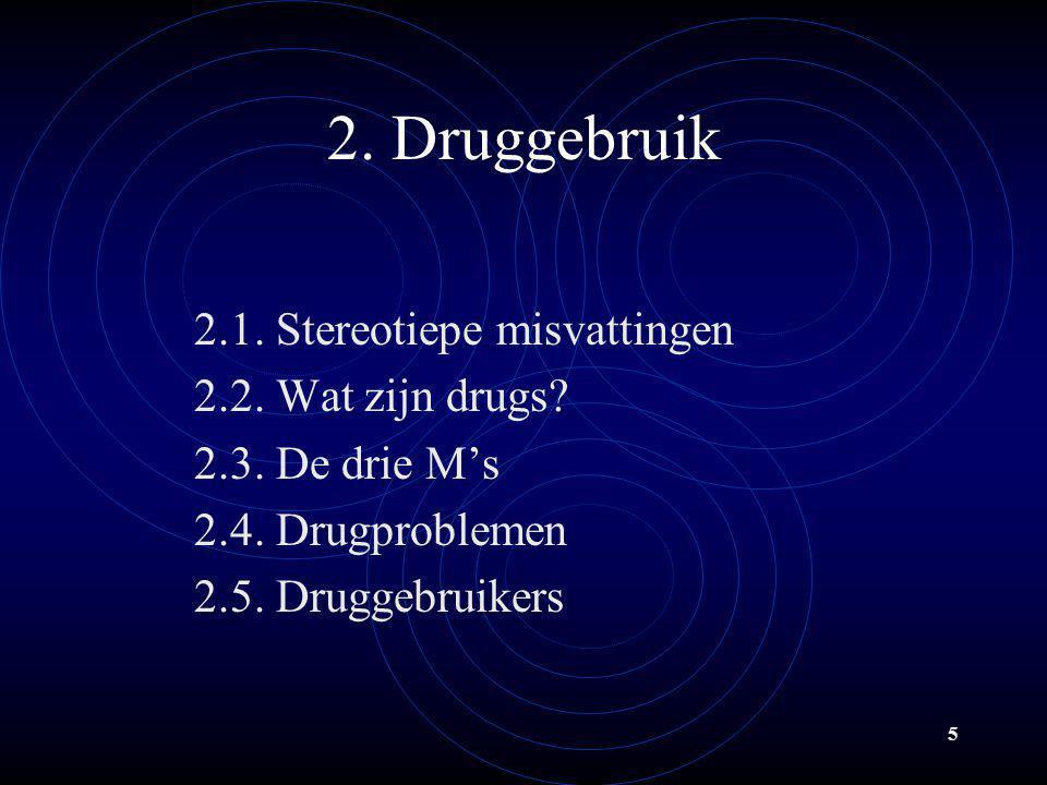 2. Druggebruik 2.1. Stereotiepe misvattingen 2.2. Wat zijn drugs