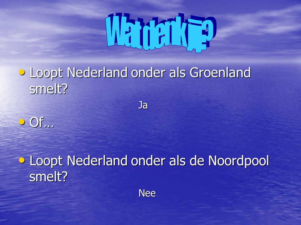 Wat denk jij Loopt Nederland onder als Groenland smelt Of…
