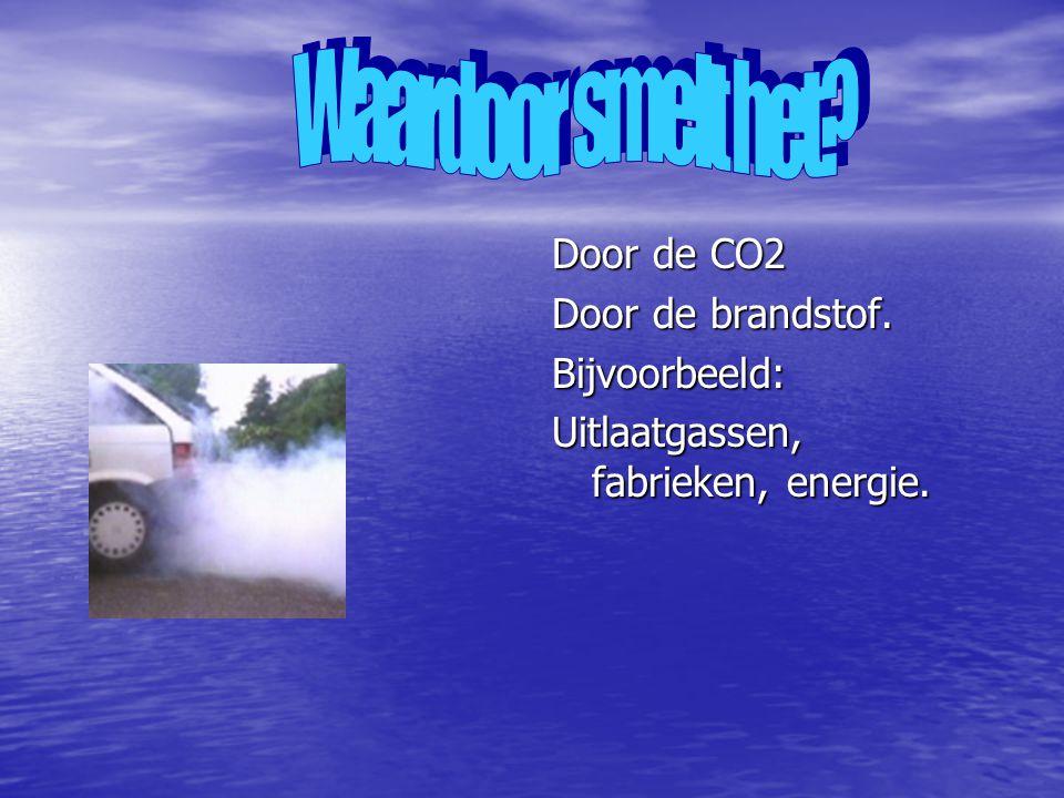 Waardoor smelt het Door de CO2 Door de brandstof. Bijvoorbeeld: