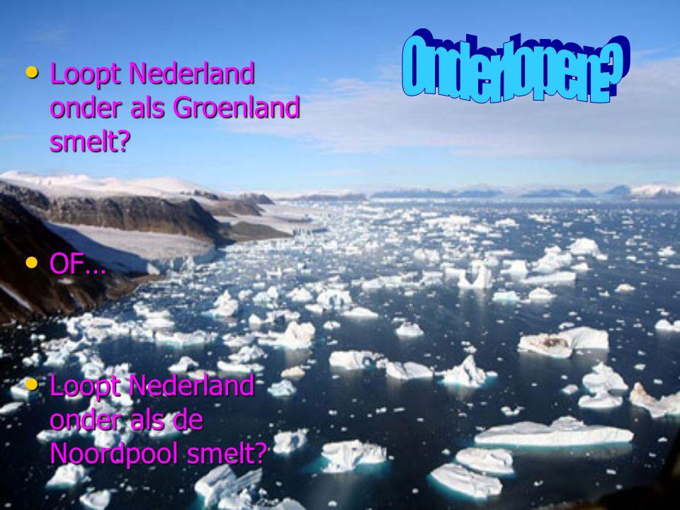 Onderlopen Loopt Nederland onder als Groenland smelt OF…