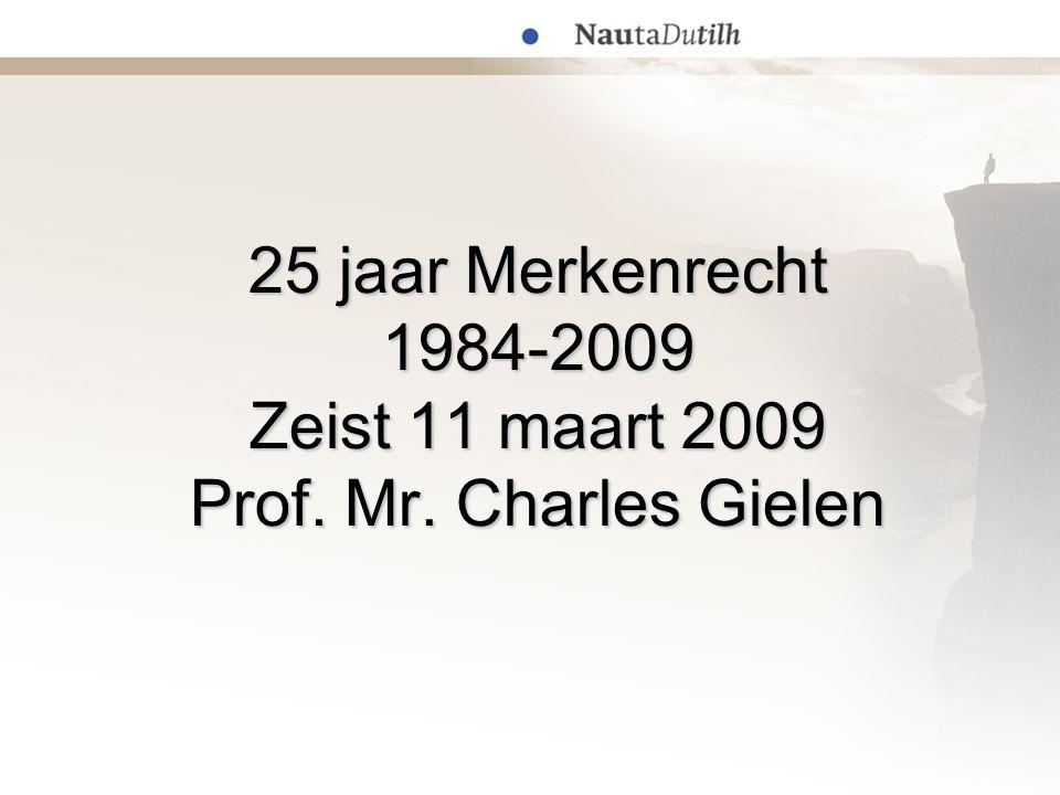 25 jaar Merkenrecht 1984-2009 Zeist 11 maart 2009 Prof. Mr