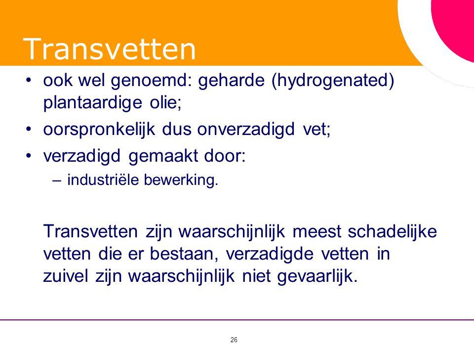 Transvetten ook wel genoemd: geharde (hydrogenated) plantaardige olie;