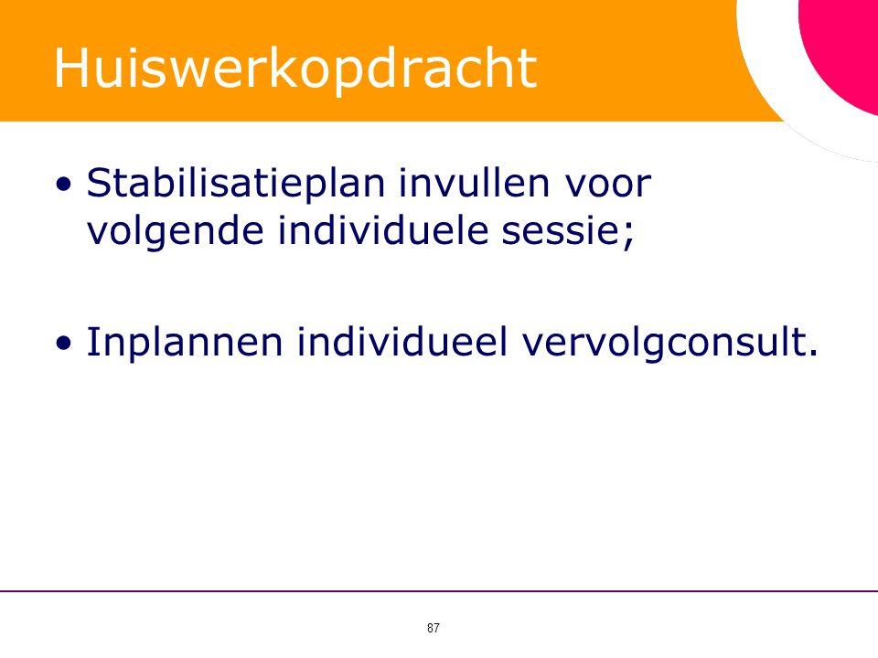 Huiswerkopdracht Stabilisatieplan invullen voor volgende individuele sessie; Inplannen individueel vervolgconsult.