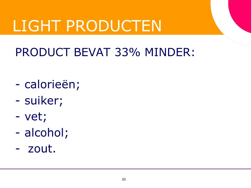 LIGHT PRODUCTEN PRODUCT BEVAT 33% MINDER: calorieën; suiker; vet;