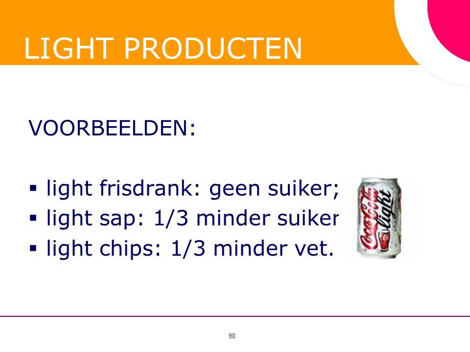 LIGHT PRODUCTEN VOORBEELDEN: light frisdrank: geen suiker;
