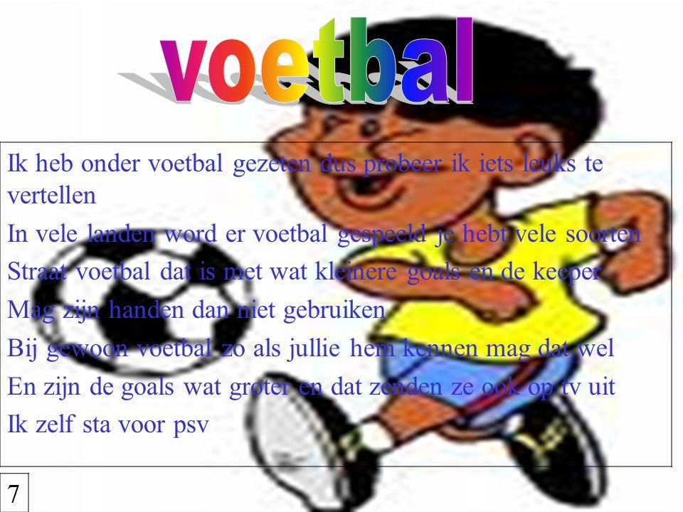voetbal Ik heb onder voetbal gezeten dus probeer ik iets leuks te vertellen. In vele landen word er voetbal gespeeld je hebt vele soorten.