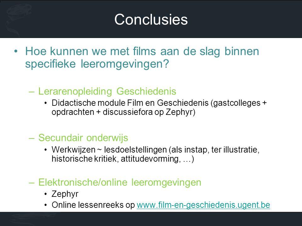 Conclusies Hoe kunnen we met films aan de slag binnen specifieke leeromgevingen Lerarenopleiding Geschiedenis.