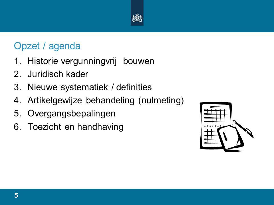 Opzet / agenda Historie vergunningvrij bouwen Juridisch kader