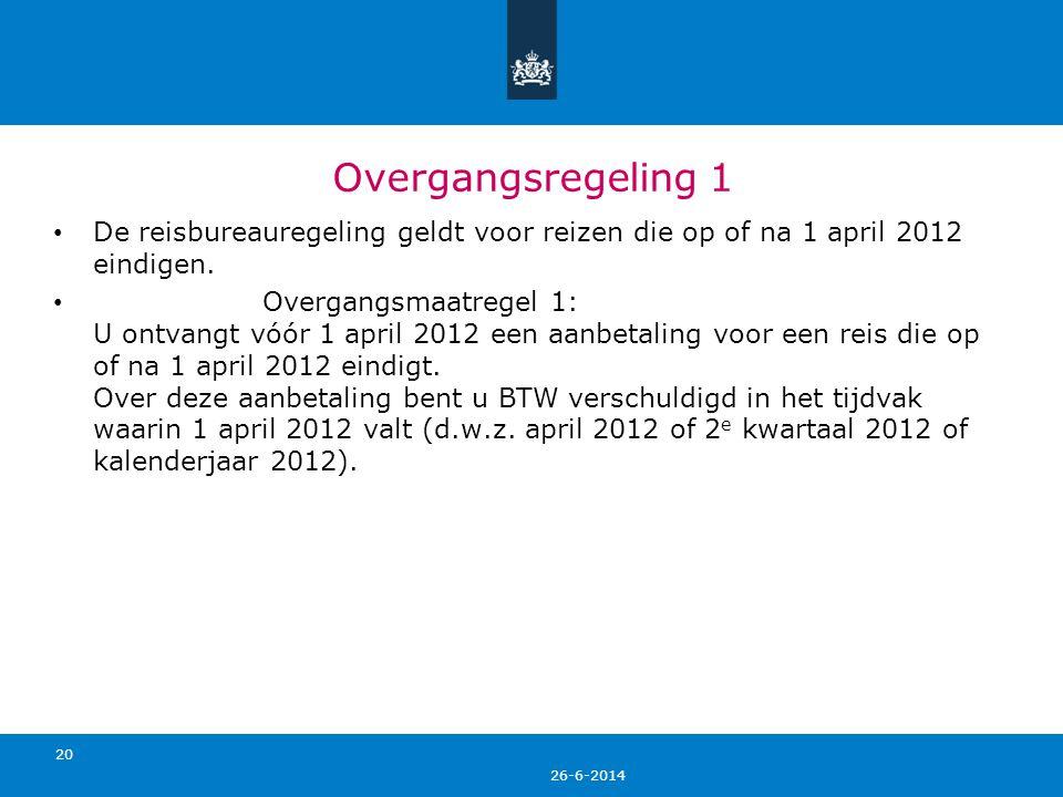 Overgangsregeling 1 De reisbureauregeling geldt voor reizen die op of na 1 april 2012 eindigen.