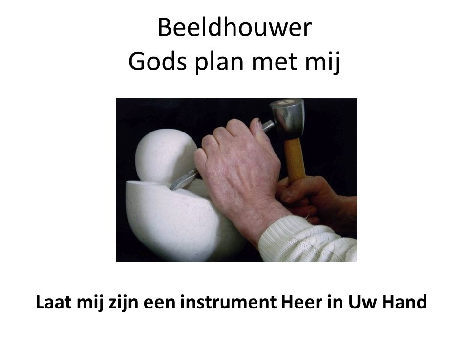 Beeldhouwer Gods plan met mij