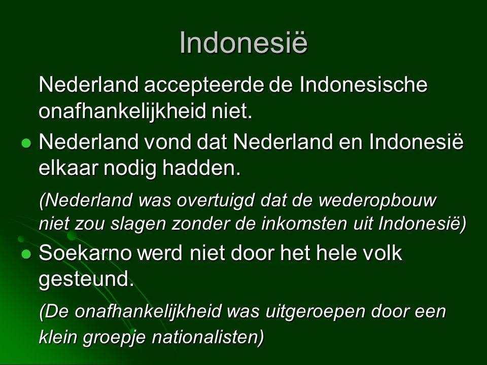 Indonesië Nederland accepteerde de Indonesische onafhankelijkheid niet. Nederland vond dat Nederland en Indonesië elkaar nodig hadden.