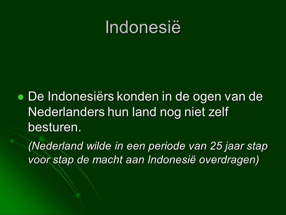 Indonesië De Indonesiërs konden in de ogen van de Nederlanders hun land nog niet zelf besturen.
