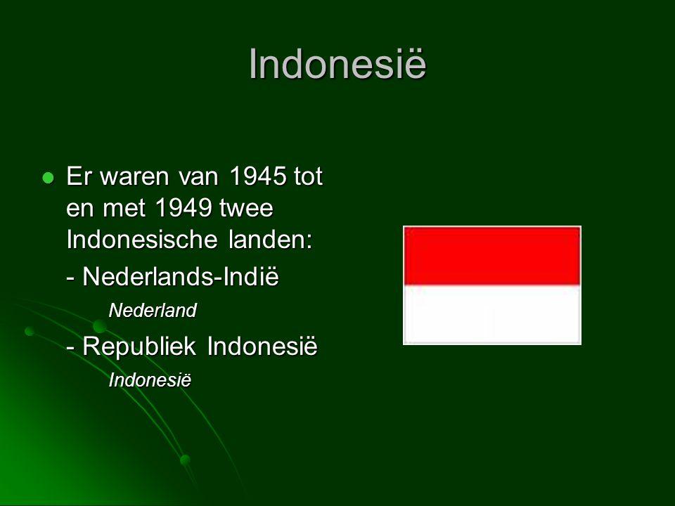 Indonesië Er waren van 1945 tot en met 1949 twee Indonesische landen: