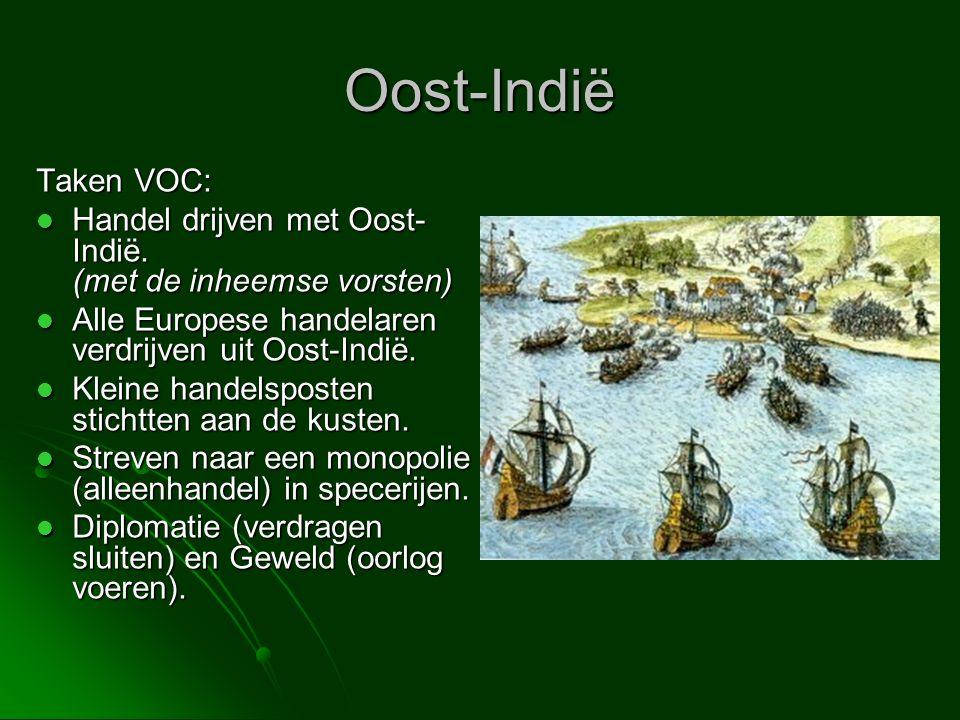Oost-Indië Taken VOC: Handel drijven met Oost-Indië. (met de inheemse vorsten) Alle Europese handelaren verdrijven uit Oost-Indië.
