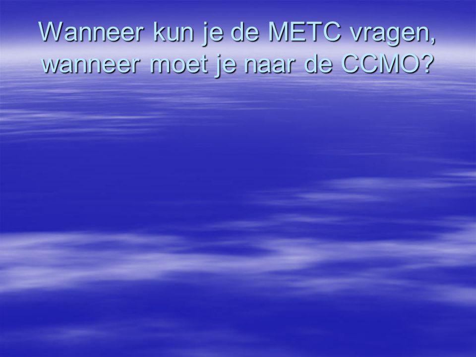 Wanneer kun je de METC vragen, wanneer moet je naar de CCMO