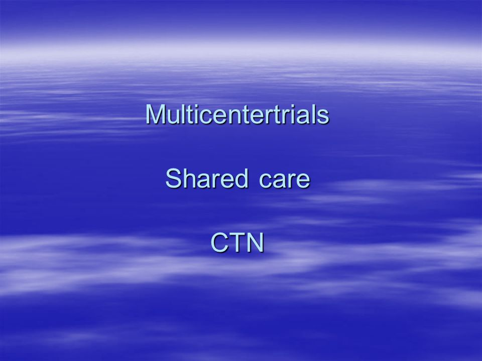 Multicentertrials Shared care CTN