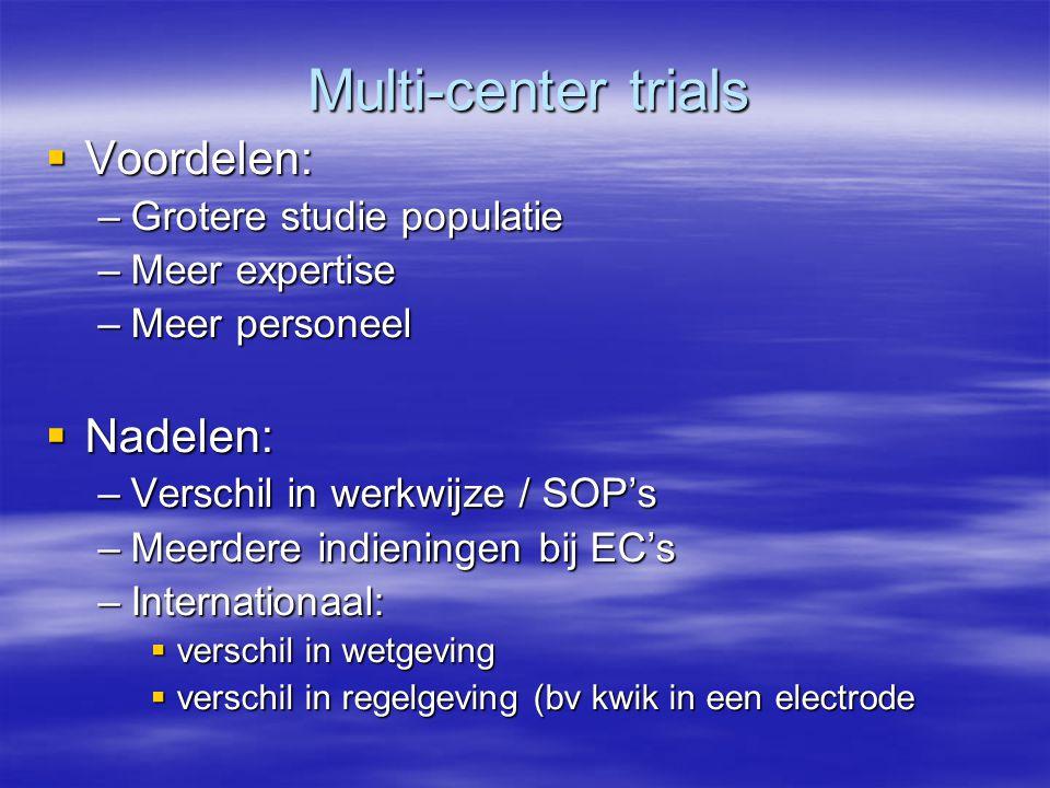 Multi-center trials Voordelen: Nadelen: Grotere studie populatie