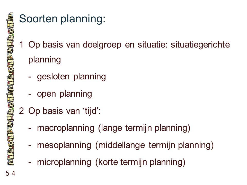 Soorten planning: 1 Op basis van doelgroep en situatie: situatiegerichte planning. - gesloten planning.