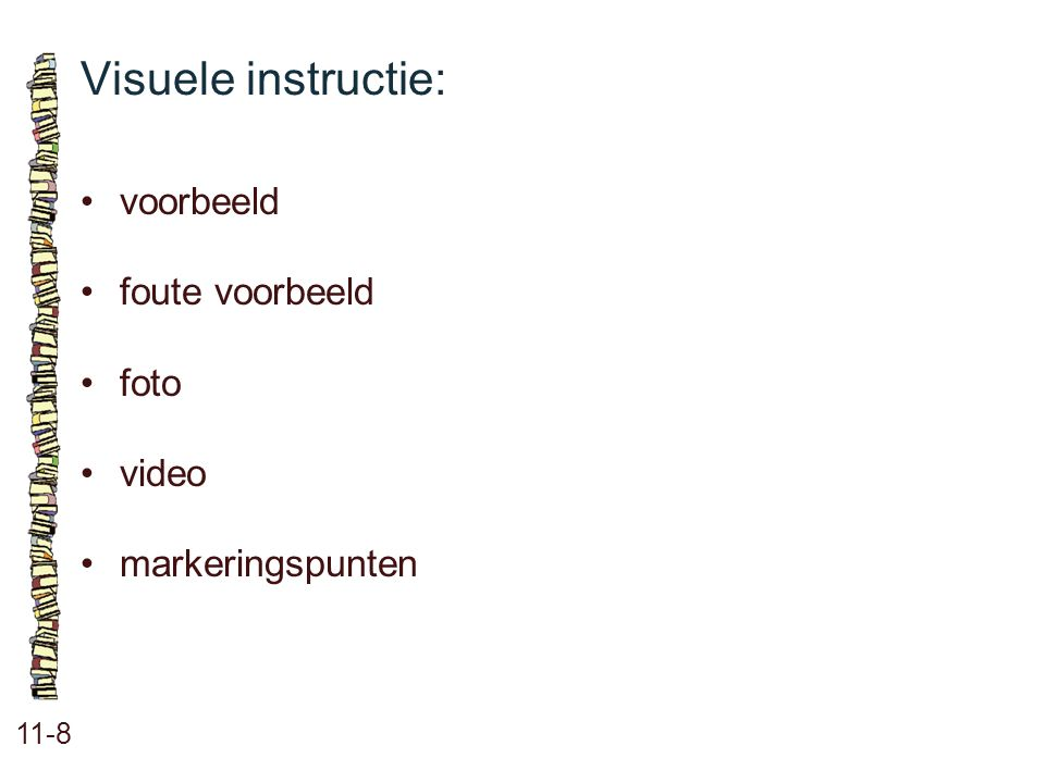 Visuele instructie: • voorbeeld • foute voorbeeld • foto • video